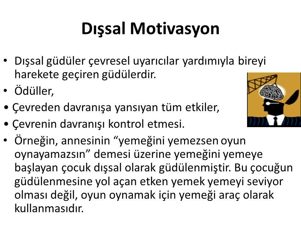 Dışsal Motivasyon • Dışsal güdüler çevresel uyarıcılar yardımıyla bireyi harekete geçiren güdülerdir. • Ödüller, • Çevreden davranışa yansıyan tüm etk