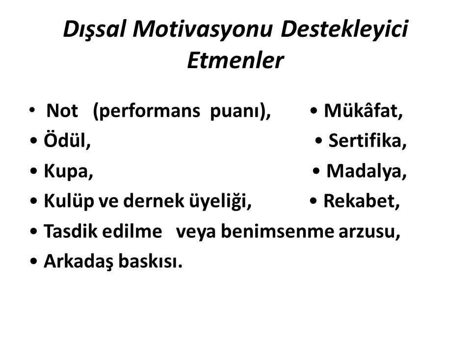 Dışsal Motivasyonu Destekleyici Etmenler • Not (performans puanı), • Mükâfat, • Ödül, • Sertifika, • Kupa, • Madalya, • Kulüp ve dernek üyeliği, • Rek