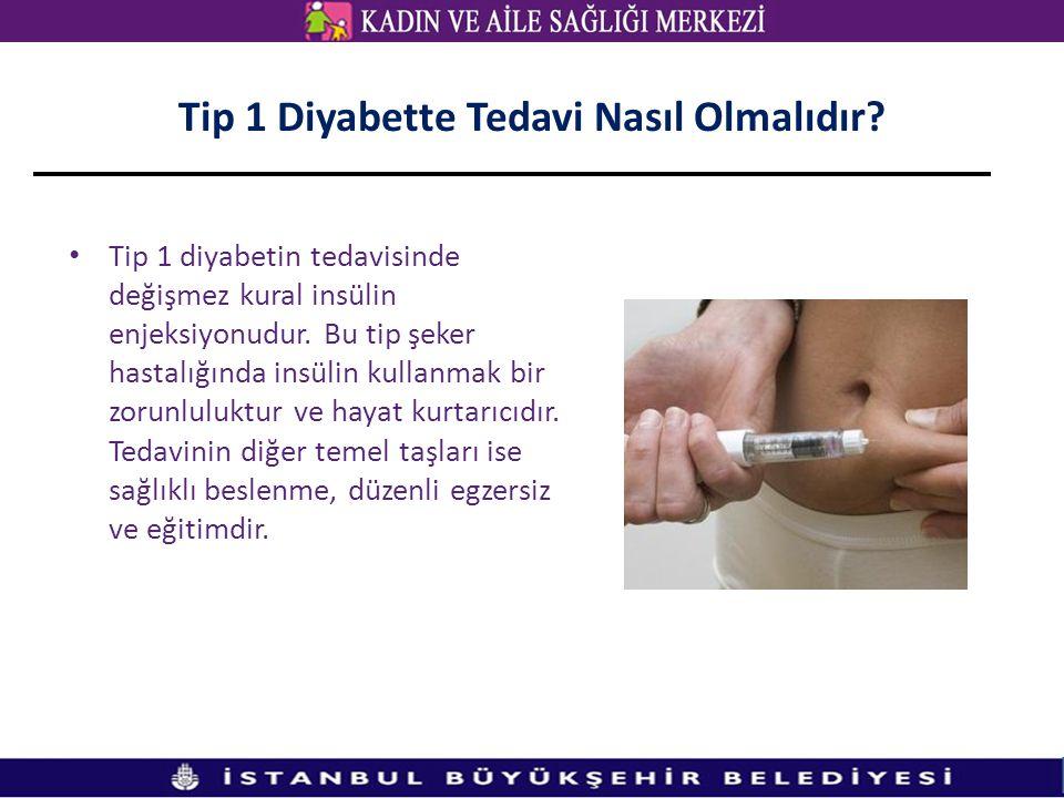Tip 1 Diyabette Tedavi Nasıl Olmalıdır? • Tip 1 diyabetin tedavisinde değişmez kural insülin enjeksiyonudur. Bu tip şeker hastalığında insülin kullanm