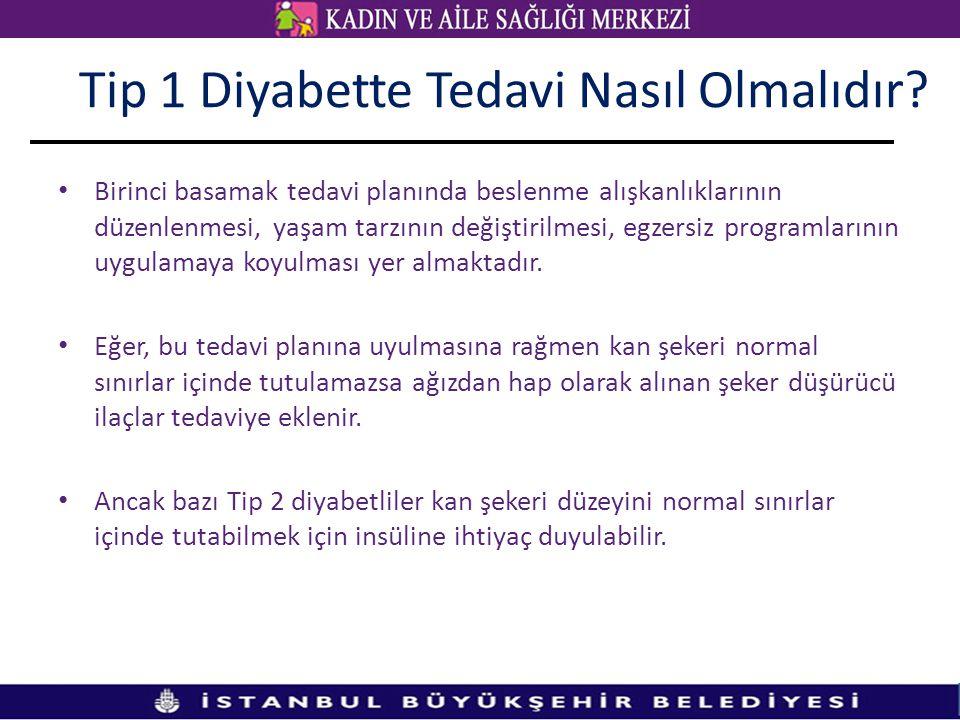 Tip 1 Diyabette Tedavi Nasıl Olmalıdır? • Birinci basamak tedavi planında beslenme alışkanlıklarının düzenlenmesi, yaşam tarzının değiştirilmesi, egze