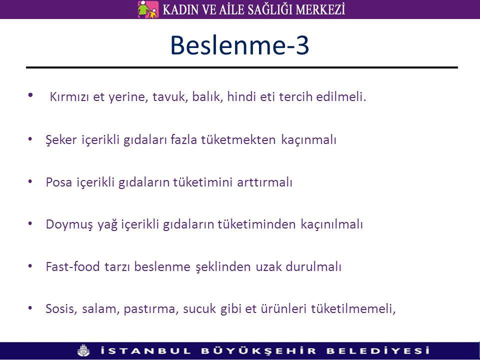 Beslenme-3 • Kırmızı et yerine, tavuk, balık, hindi eti tercih edilmeli. • Şeker içerikli gıdaları fazla tüketmekten kaçınmalı • Posa içerikli gıdalar