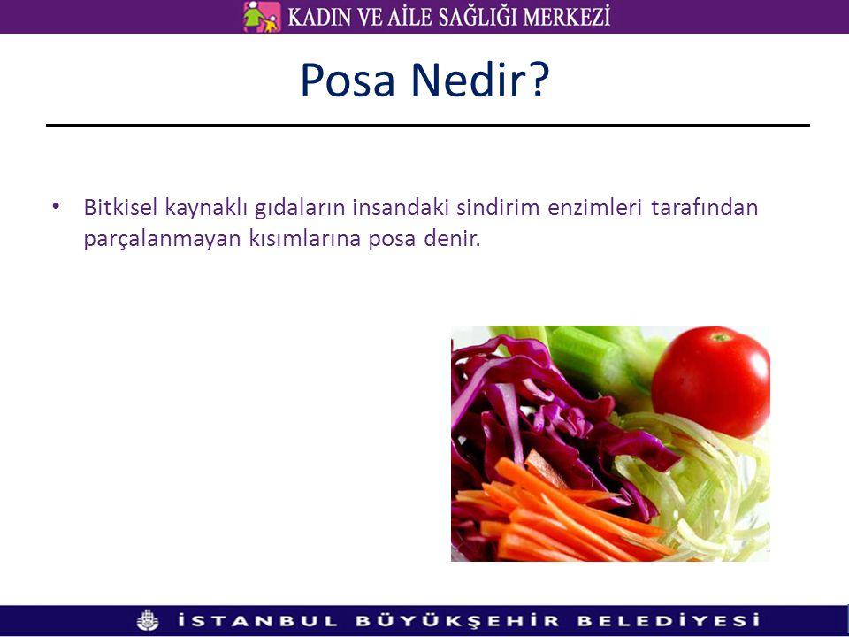 Posa Nedir? • Bitkisel kaynaklı gıdaların insandaki sindirim enzimleri tarafından parçalanmayan kısımlarına posa denir.