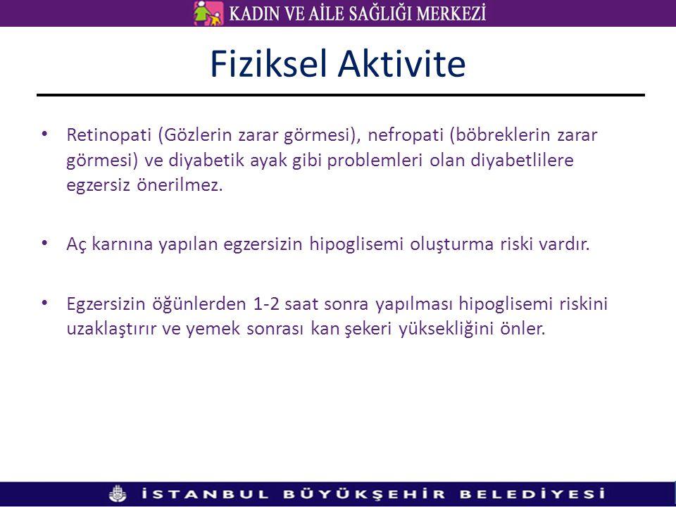 Fiziksel Aktivite • Retinopati (Gözlerin zarar görmesi), nefropati (böbreklerin zarar görmesi) ve diyabetik ayak gibi problemleri olan diyabetlilere e