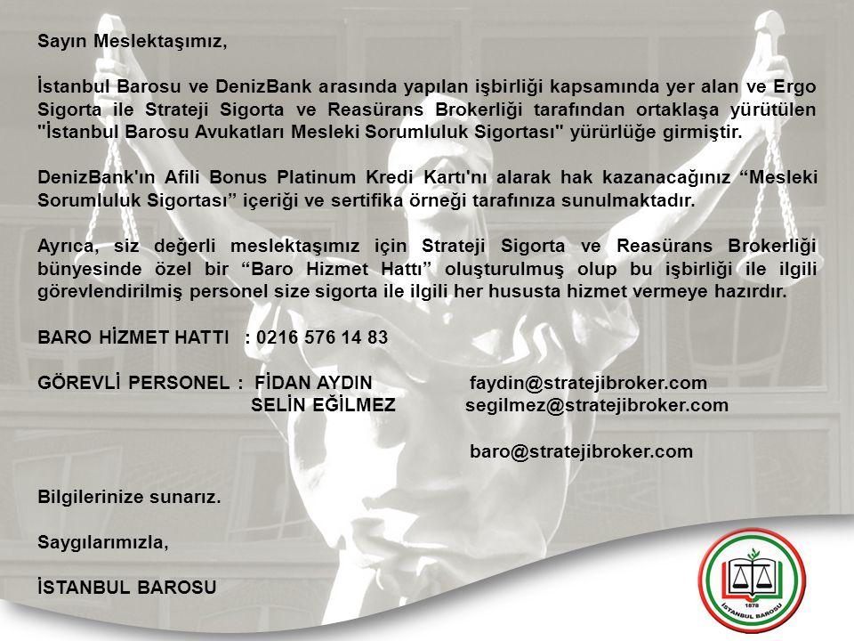 Sayın Meslektaşımız, İstanbul Barosu ve DenizBank arasında yapılan işbirliği kapsamında yer alan ve Ergo Sigorta ile Strateji Sigorta ve Reasürans Bro