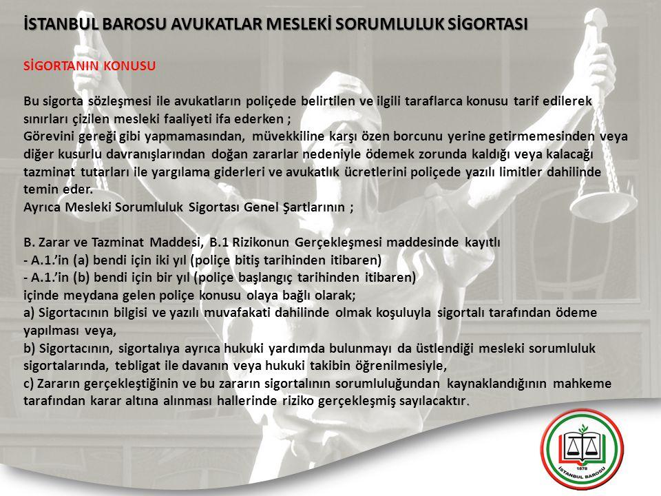 İSTANBUL BAROSU AVUKATLAR MESLEKİ SORUMLULUK SİGORTASI SİGORTANIN KONUSU Bu sigorta sözleşmesi ile avukatların poliçede belirtilen ve ilgili taraflarc