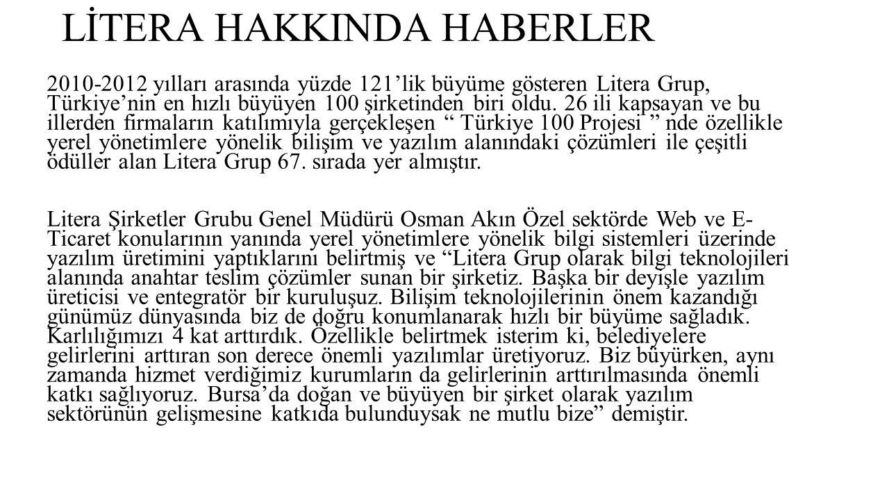 LİTERA HAKKINDA HABERLER 2010-2012 yılları arasında yüzde 121'lik büyüme gösteren Litera Grup, Türkiye'nin en hızlı büyüyen 100 şirketinden biri oldu.