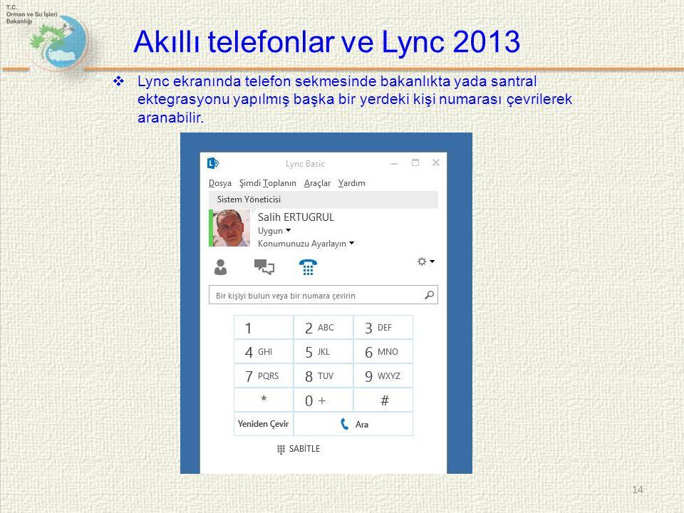  Lync ekranında telefon sekmesinde bakanlıkta yada santral ektegrasyonu yapılmış başka bir yerdeki kişi numarası çevrilerek aranabilir. 14 Akıllı tel