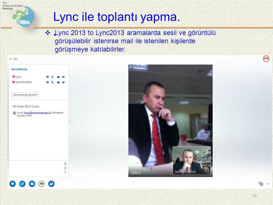  Lync 2013 to Lync2013 aramalarda sesli ve görüntülü görüşülebilir istenirse mail ile istenilen kişilerde görüşmeye katılabilirler. 16 Lync ile topla