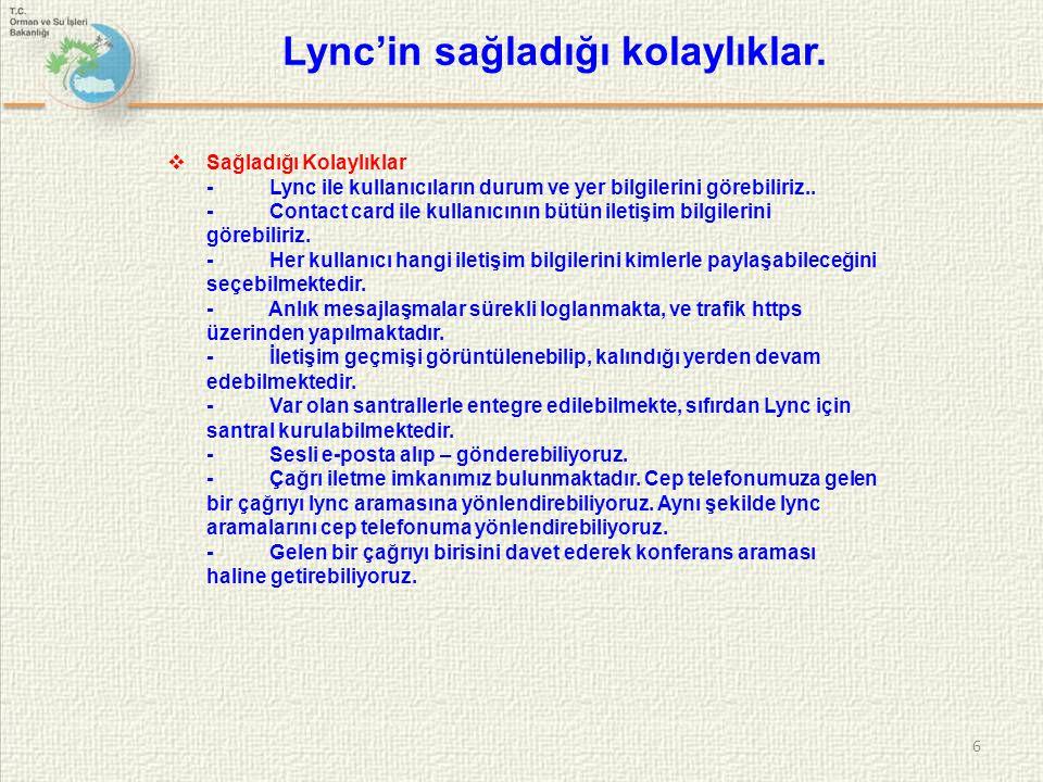  Sağladığı Kolaylıklar - Lync ile kullanıcıların durum ve yer bilgilerini görebiliriz.. - Contact card ile kullanıcının bütün iletişim bilgilerini gö