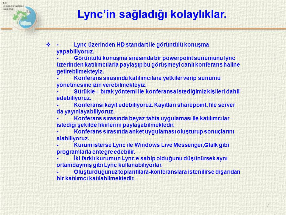  - Lync üzerinden HD standart ile görüntülü konuşma yapabiliyoruz. - Görüntülü konuşma sırasında bir powerpoint sunumunu lync üzerinden katılımcılarl