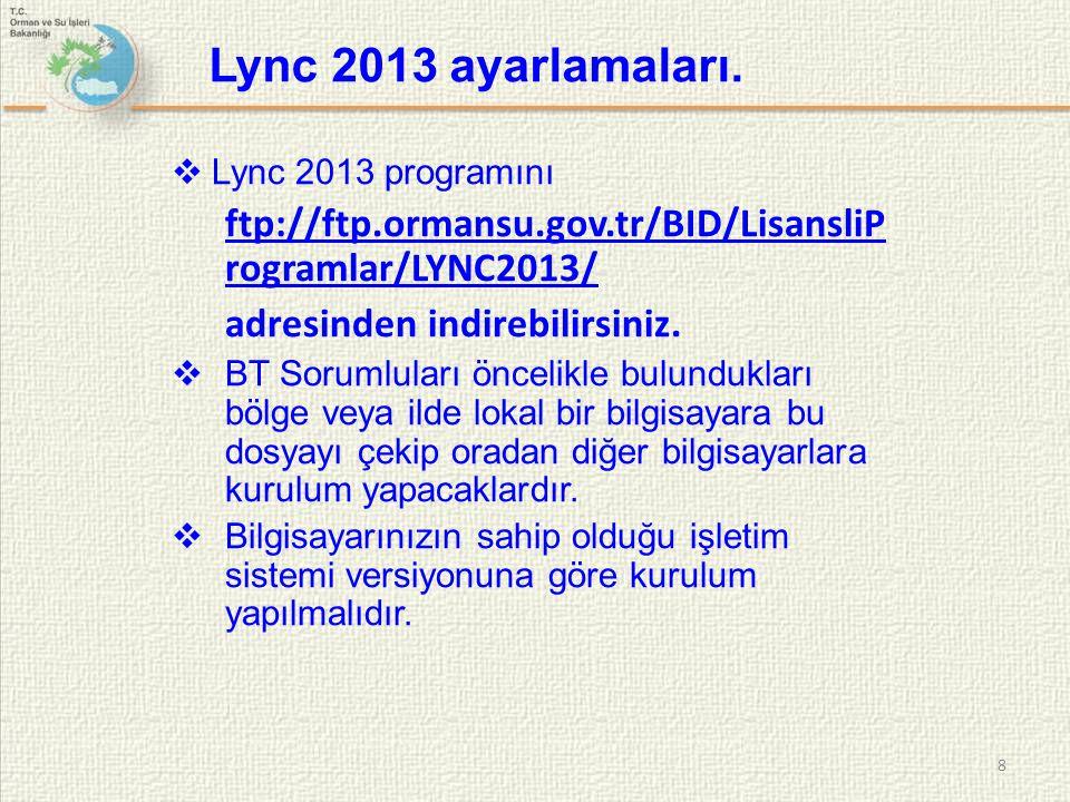 Lync 2013 programını ftp://ftp.ormansu.gov.tr/BID/LisansliP rogramlar/LYNC2013/ adresinden indirebilirsiniz.  BT Sorumluları öncelikle bulundukları