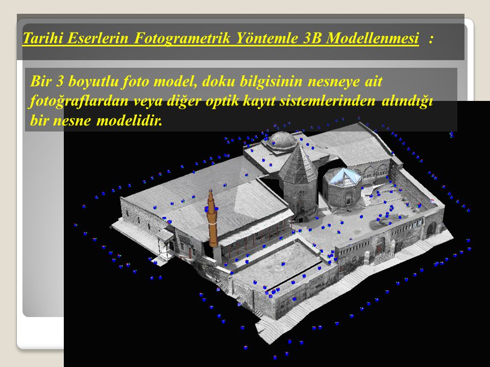 Tarihi Eserlerin Fotogrametrik Yöntemle 3d Modellenmesi : Fotogrametrik veriden elde edilen modeli görselleştirmek için model VRML (Virtual Reality Modeling Language- Sanal Gerçeklik Modelleme Dili) ne dönüştürülür.