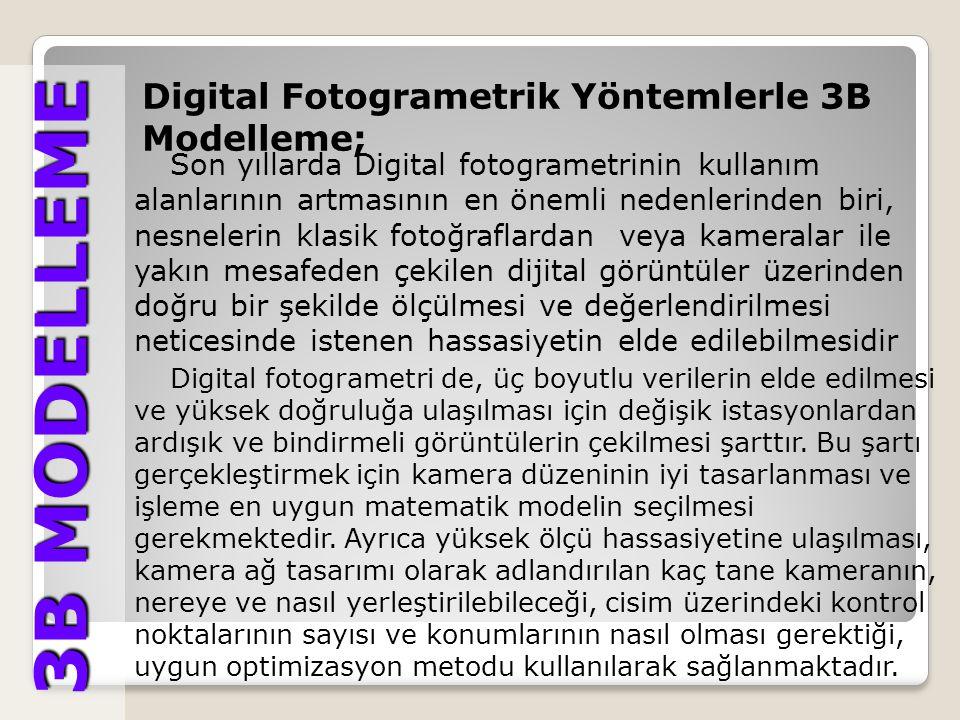 3B MODELLEME 3B MODELLEME Digital Fotogrametrinin Kullanım Alanları - Mimarlıkta ve tarihi yapıların restorasyonunda, tanıtımında, belgelenmesinde vb.