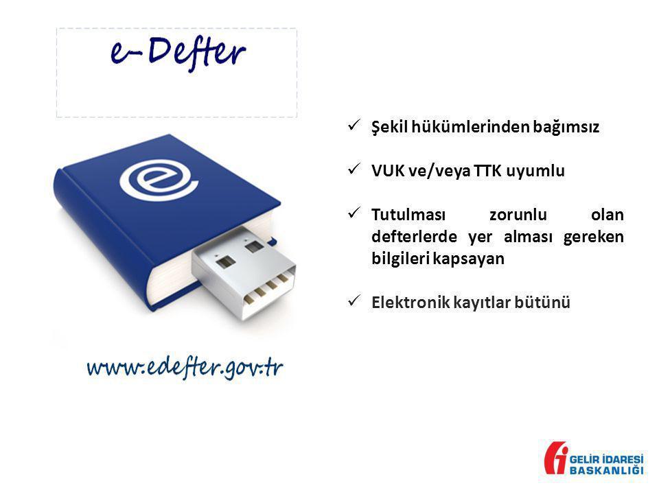  Şekil hükümlerinden bağımsız  VUK ve/veya TTK uyumlu  Tutulması zorunlu olan defterlerde yer alması gereken bilgileri kapsayan  Elektronik kayıtl