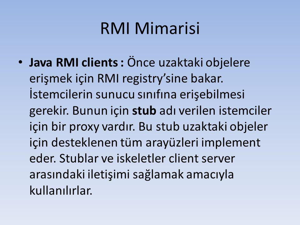 RMI Mimarisi • Java RMI clients : Önce uzaktaki objelere erişmek için RMI registry'sine bakar.