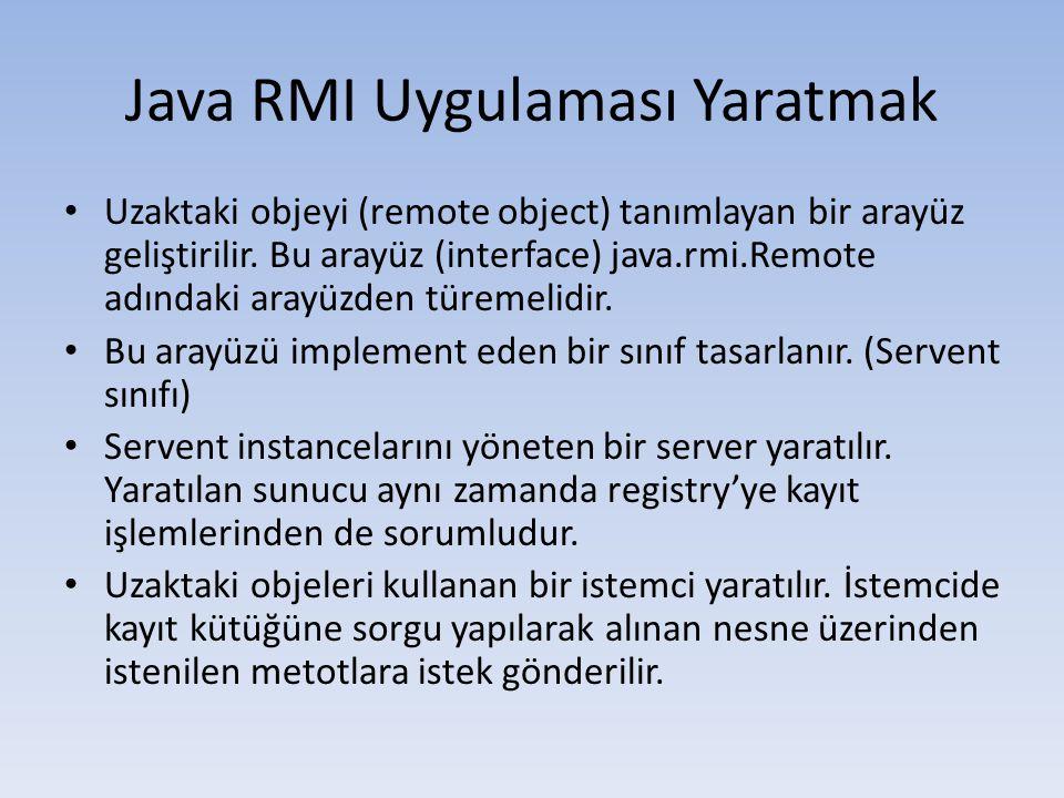 Java RMI Uygulaması Yaratmak • Uzaktaki objeyi (remote object) tanımlayan bir arayüz geliştirilir.