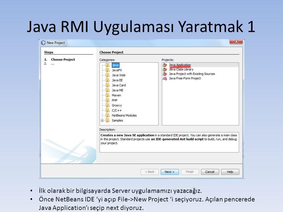 Java RMI Uygulaması Yaratmak 1 • İlk olarak bir bilgisayarda Server uygulamamızı yazacağız.