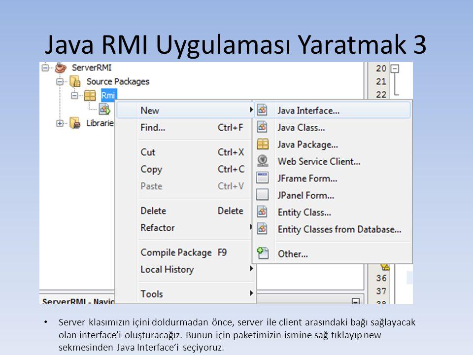 Java RMI Uygulaması Yaratmak 3 • Server klasımızın içini doldurmadan önce, server ile client arasındaki bağı sağlayacak olan interface'i oluşturacağız.