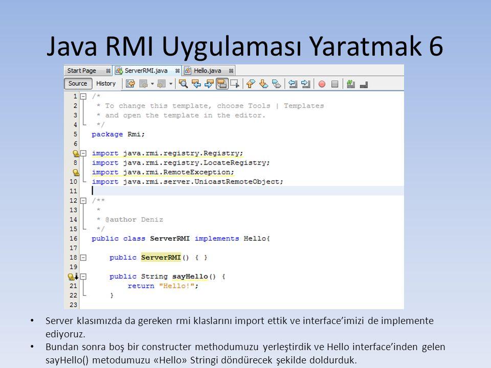 Java RMI Uygulaması Yaratmak 6 • Server klasımızda da gereken rmi klaslarını import ettik ve interface'imizi de implemente ediyoruz.