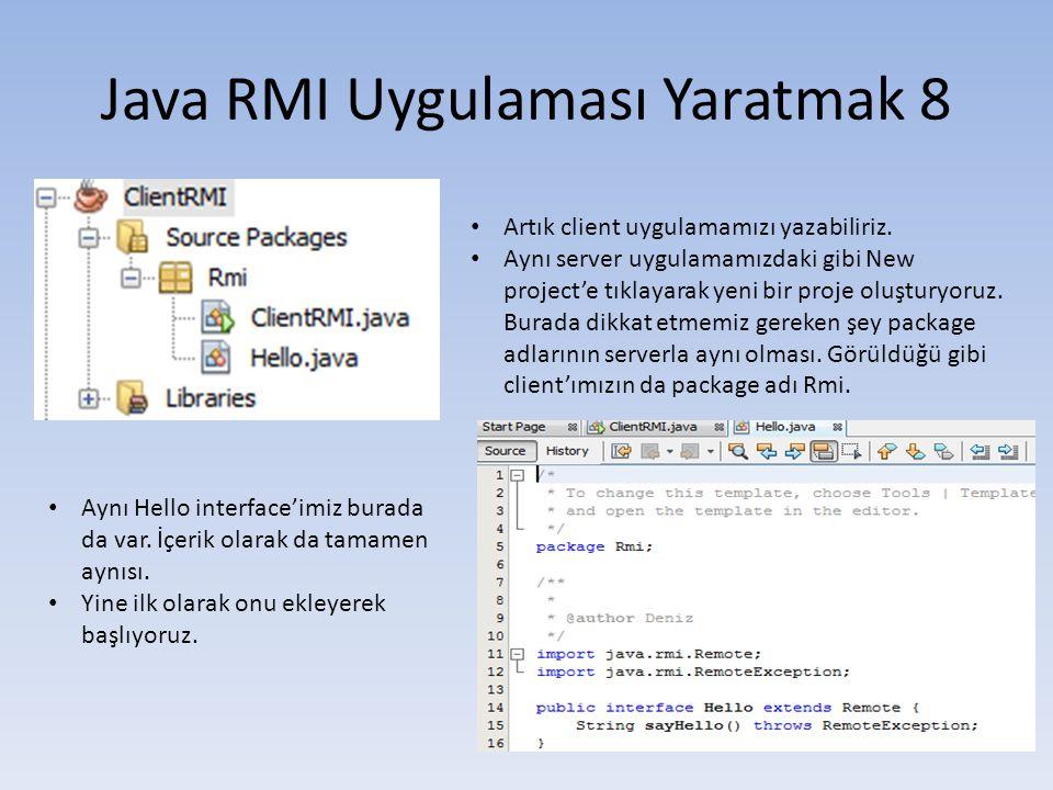Java RMI Uygulaması Yaratmak 8 • Artık client uygulamamızı yazabiliriz.