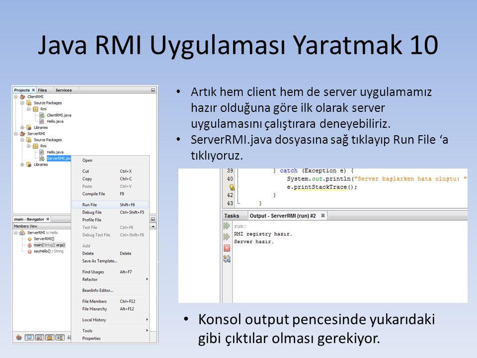 Java RMI Uygulaması Yaratmak 10 • Artık hem client hem de server uygulamamız hazır olduğuna göre ilk olarak server uygulamasını çalıştırara deneyebiliriz.