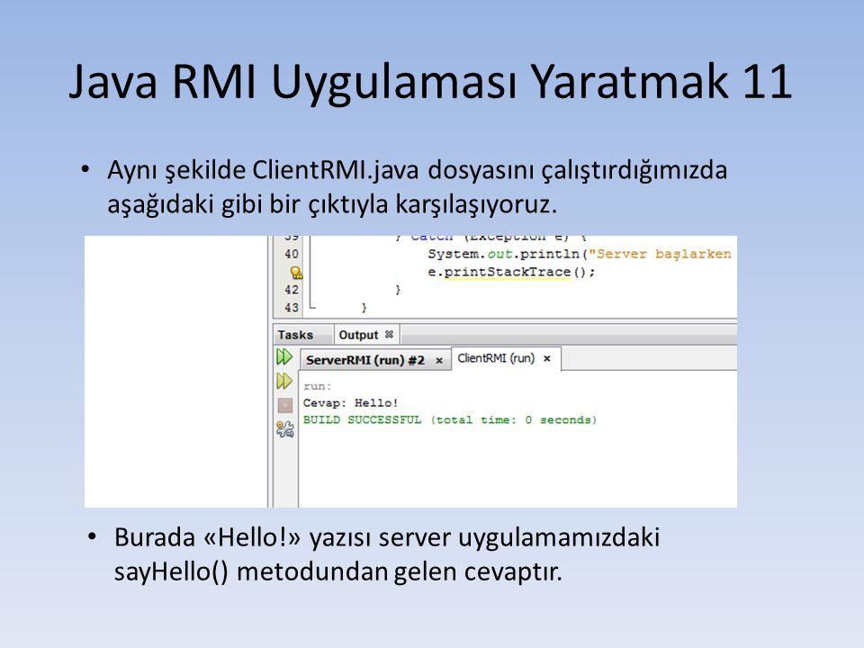 Java RMI Uygulaması Yaratmak 11 • Aynı şekilde ClientRMI.java dosyasını çalıştırdığımızda aşağıdaki gibi bir çıktıyla karşılaşıyoruz.