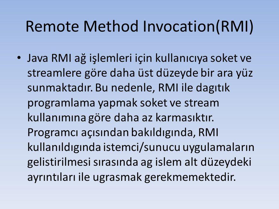• Java RMI ağ işlemleri için kullanıcıya soket ve streamlere göre daha üst düzeyde bir ara yüz sunmaktadır.