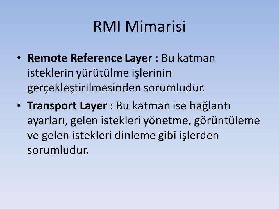 RMI Mimarisi • Remote Reference Layer : Bu katman isteklerin yürütülme işlerinin gerçekleştirilmesinden sorumludur.