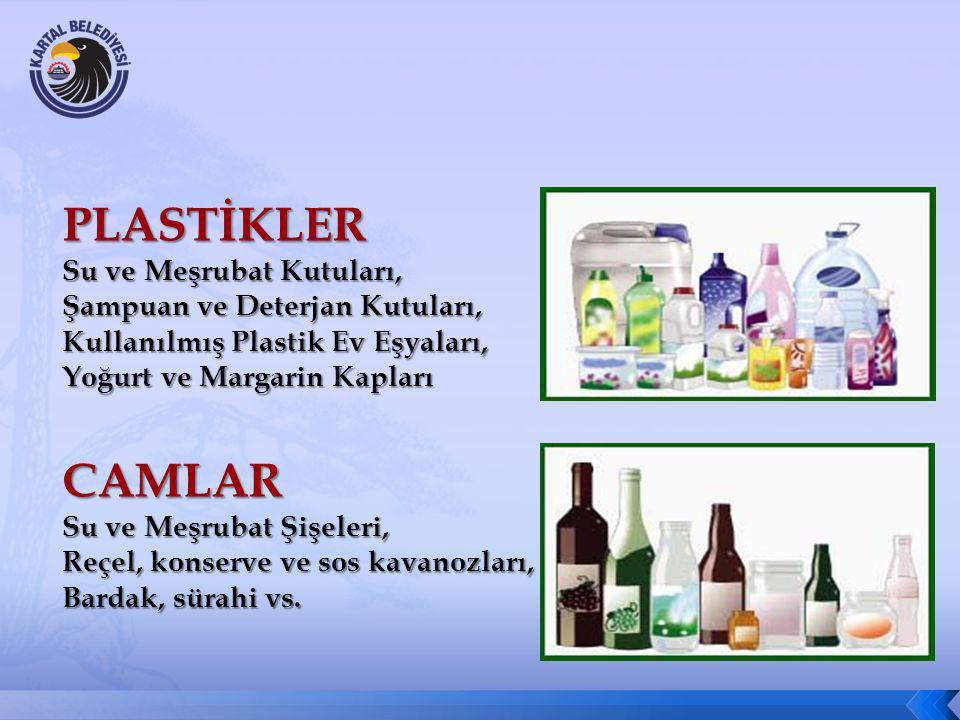 PLASTİKLER Su ve Meşrubat Kutuları, Şampuan ve Deterjan Kutuları, Kullanılmış Plastik Ev Eşyaları, Yoğurt ve Margarin Kapları CAMLAR Su ve Meşrubat Şi