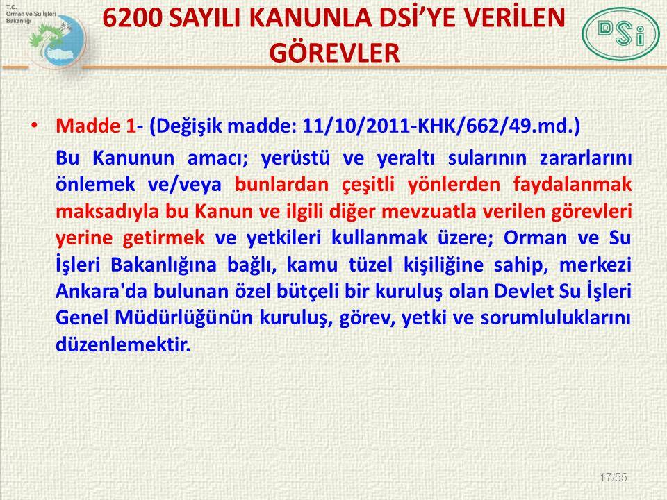 6200 SAYILI KANUNLA DSİ'YE VERİLEN GÖREVLER • Madde 1- (Değişik madde: 11/10/2011-KHK/662/49.md.) Bu Kanunun amacı; yerüstü ve yeraltı sularının zarar