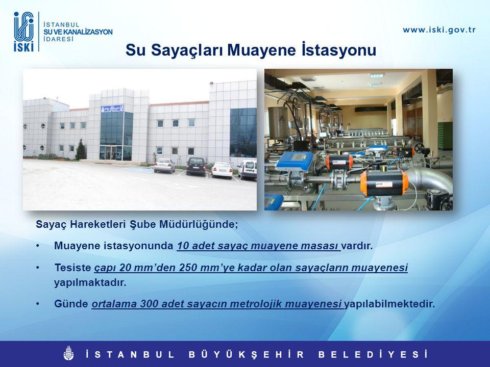 Su Sayaçları Muayene İstasyonu Sayaç Hareketleri Şube Müdürlüğünde; •Muayene istasyonunda 10 adet sayaç muayene masası vardır. •Tesiste çapı 20 mm'den