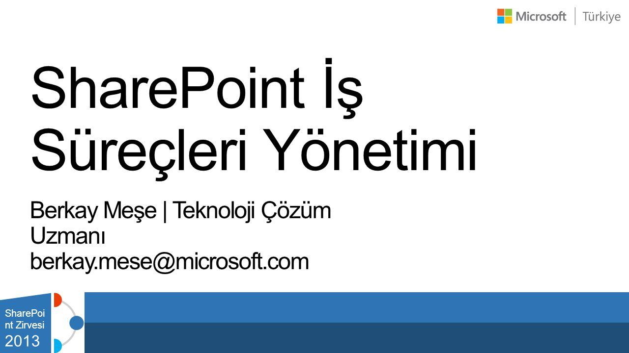 SharePoint İş Süreçleri Yönetimi Berkay Meşe   Teknoloji Çözüm Uzmanı berkay.mese@microsoft.com SharePoi nt Zirvesi 2013