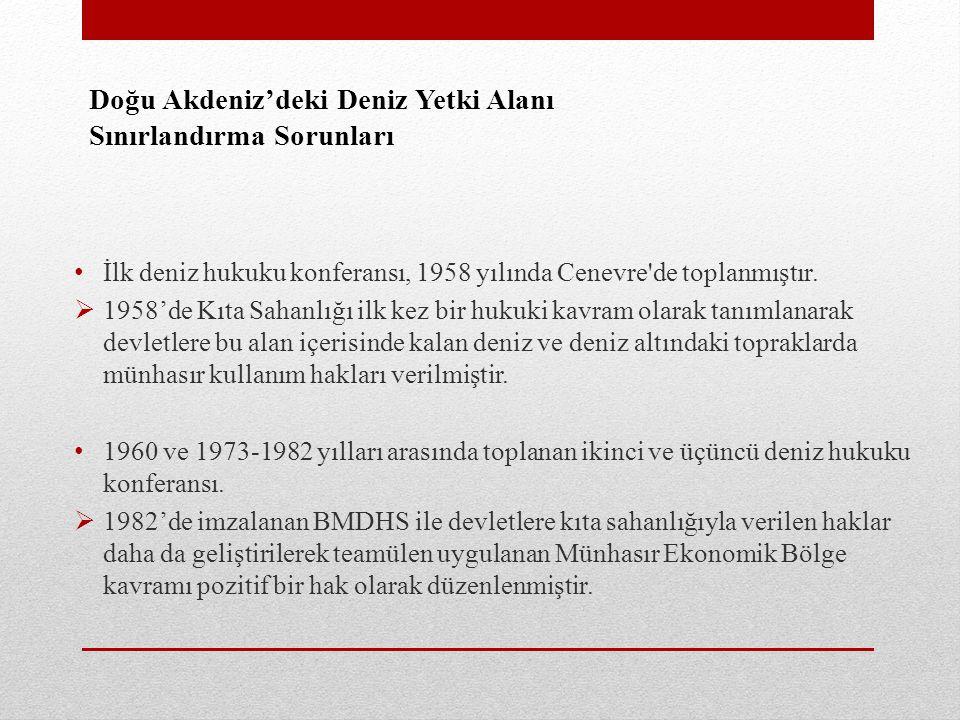 Doğu Akdeniz'deki Deniz Yetki Alanı Sınırlandırma Sorunları • İlk deniz hukuku konferansı, 1958 yılında Cenevre de toplanmıştır.