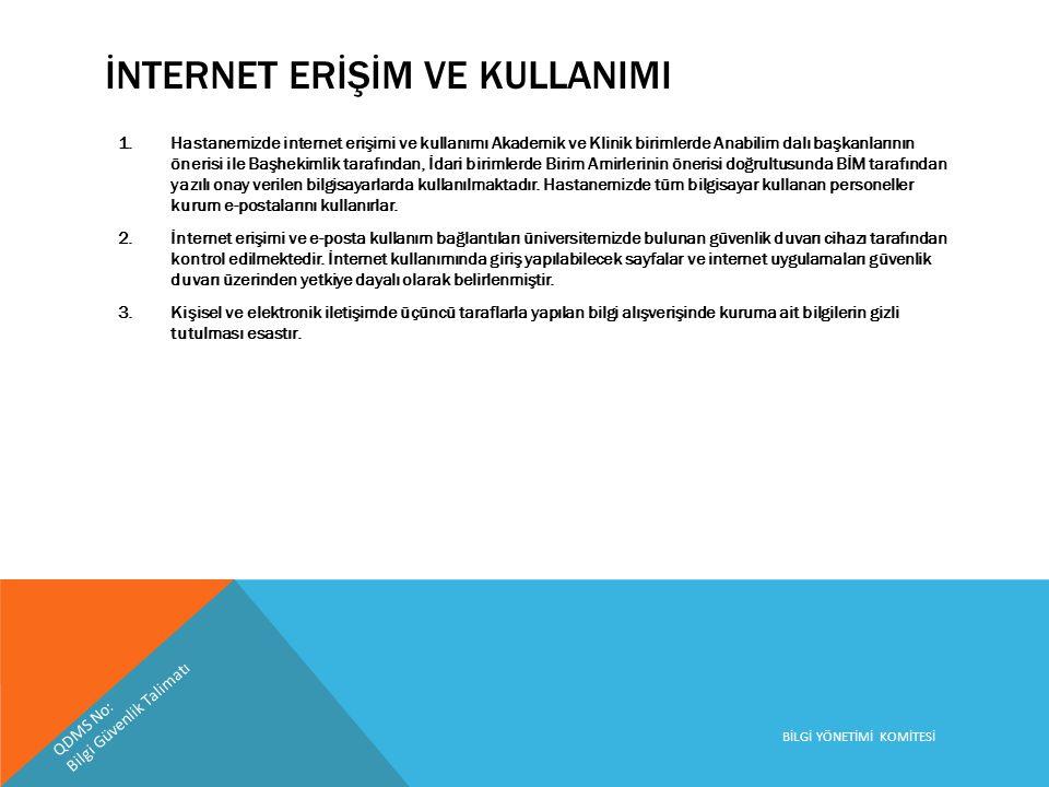 İNTERNET ERİŞİM VE KULLANIMI 1.Hastanemizde internet erişimi ve kullanımı Akademik ve Klinik birimlerde Anabilim dalı başkanlarının önerisi ile Başhek