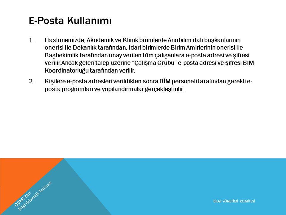 E-Posta Kullanımı 1.Hastanemizde, Akademik ve Klinik birimlerde Anabilim dalı başkanlarının önerisi ile Dekanlık tarafından, İdari birimlerde Birim Am