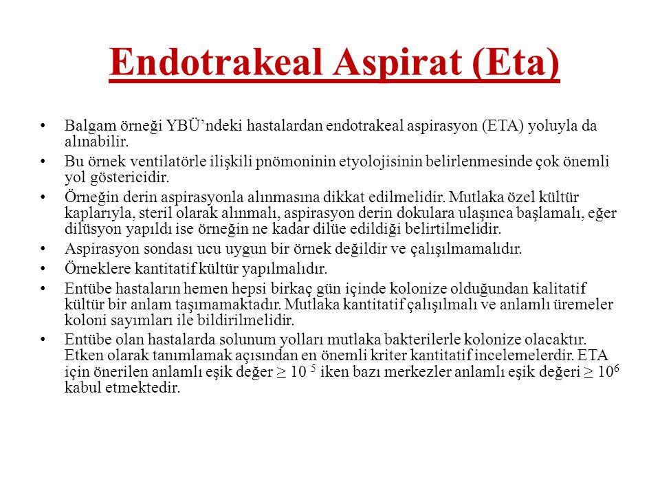 Endotrakeal Aspirat (Eta) • Balgam örneği YBÜ'ndeki hastalardan endotrakeal aspirasyon (ETA) yoluyla da alınabilir. • Bu örnek ventilatörle ilişkili p