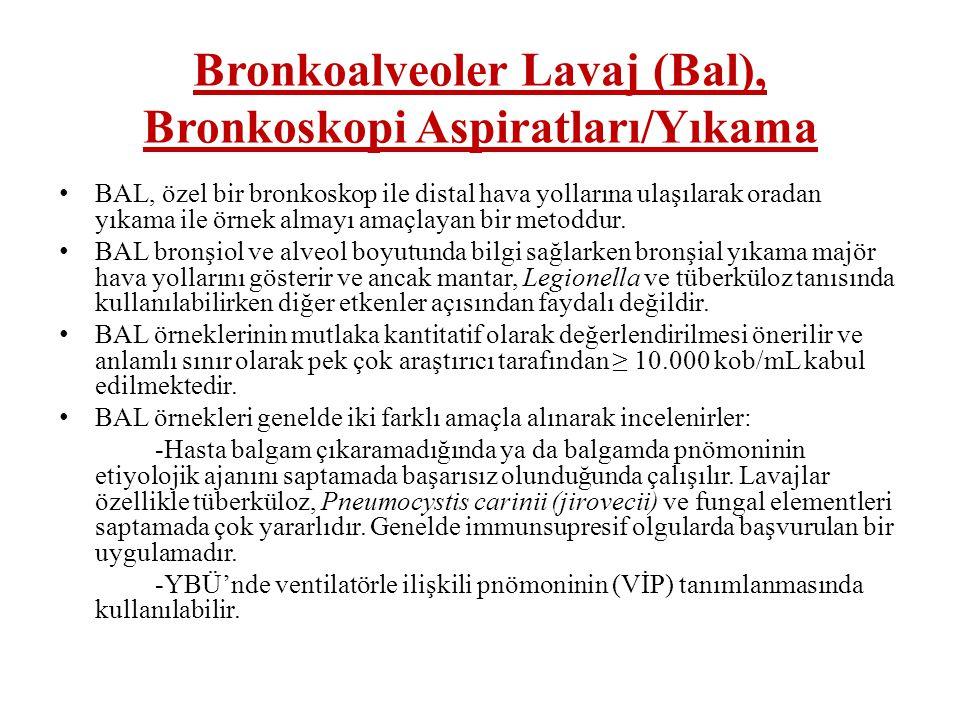 Bronkoalveoler Lavaj (Bal), Bronkoskopi Aspiratları/Yıkama • BAL, özel bir bronkoskop ile distal hava yollarına ulaşılarak oradan yıkama ile örnek alm