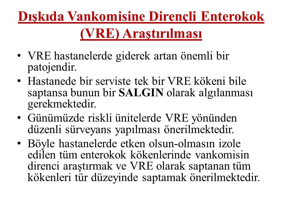 Dışkıda Vankomisine Dirençli Enterokok (VRE) Araştırılması • VRE hastanelerde giderek artan önemli bir patojendir. • Hastanede bir serviste tek bir VR