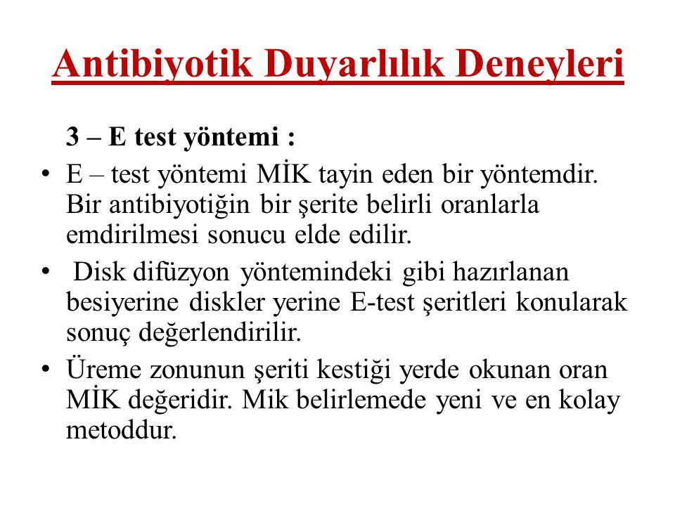Antibiyotik Duyarlılık Deneyleri 3 – E test yöntemi : • E – test yöntemi MİK tayin eden bir yöntemdir. Bir antibiyotiğin bir şerite belirli oranlarla