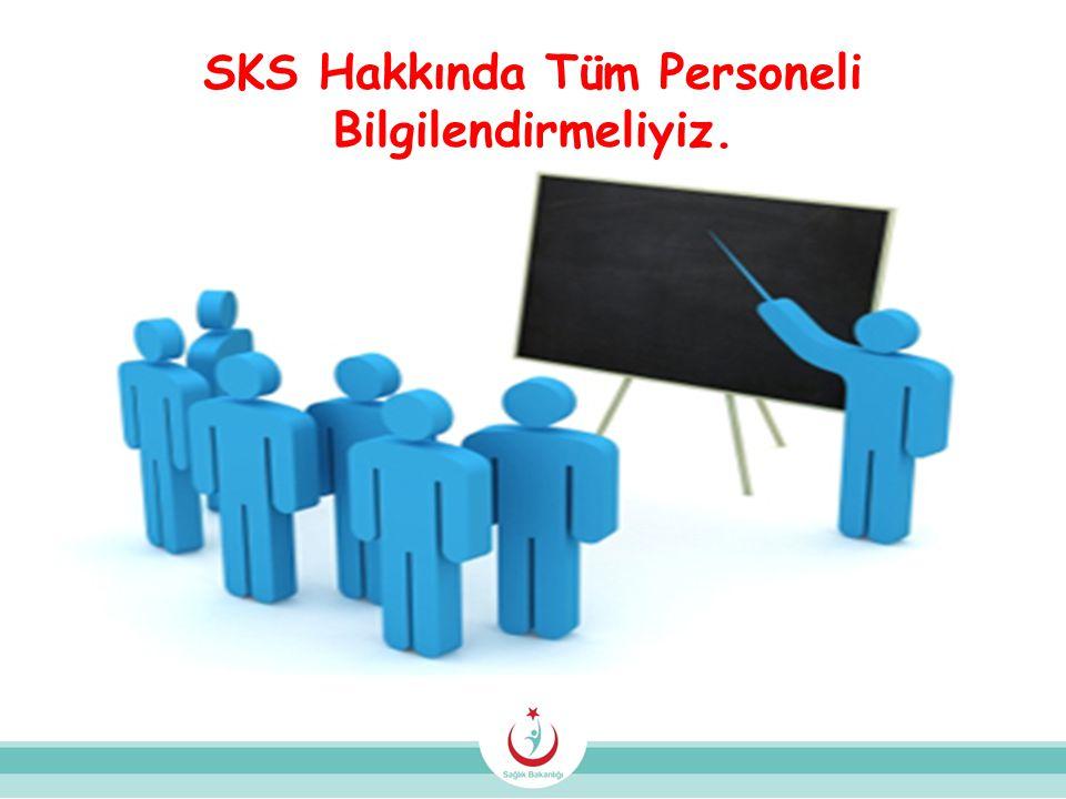 SKS Hakkında Tüm Personeli Bilgilendirmeliyiz.