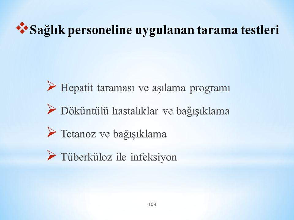 104  Sağlık personeline uygulanan tarama testleri  Hepatit taraması ve aşılama programı  Döküntülü hastalıklar ve bağışıklama  Tetanoz ve bağışıkl