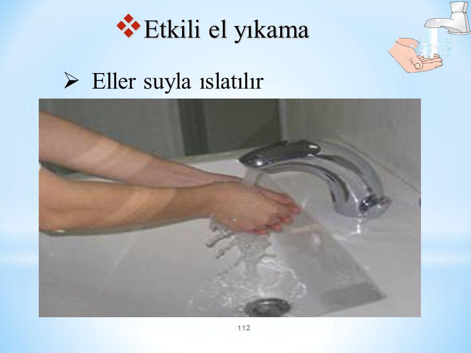 112  Etkili el yıkama  Eller suyla ıslatılır