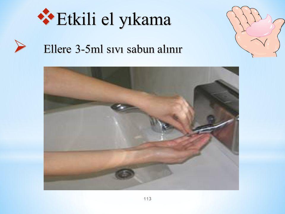 113  Etkili el yıkama  Ellere 3-5ml sıvı sabun alınır