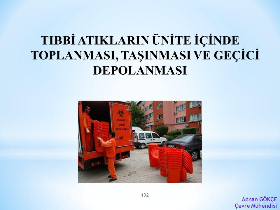 132 Adnan GÖKÇE Çevre Mühendisi TIBBİ ATIKLARIN ÜNİTE İÇİNDE TOPLANMASI, TAŞINMASI VE GEÇİCİ DEPOLANMASI