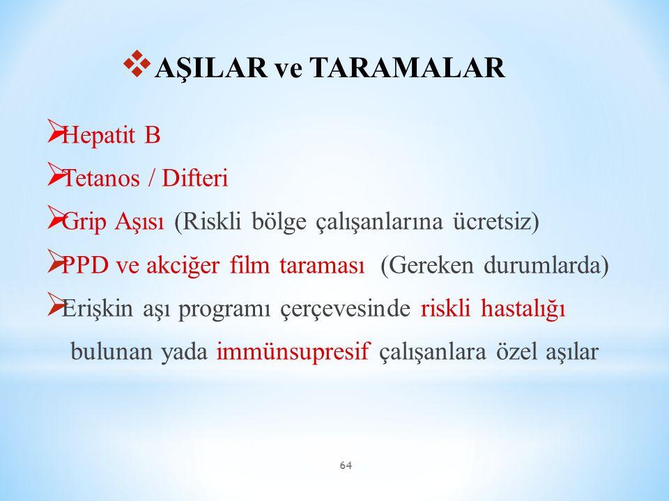 64  AŞILAR ve TARAMALAR  Hepatit B  Tetanos / Difteri  Grip Aşısı (Riskli bölge çalışanlarına ücretsiz)  PPD ve akciğer film taraması (Gereken du