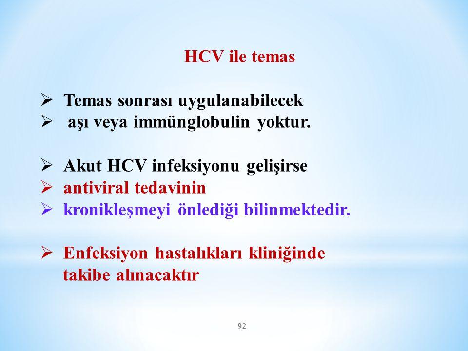 92 HCV ile temas  Temas sonrası uygulanabilecek  aşı veya immünglobulin yoktur.  Akut HCV infeksiyonu gelişirse  antiviral tedavinin  kronikleşme
