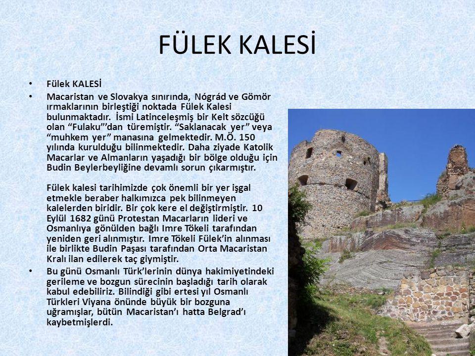 FÜLEK KALESİ • Fülek KALESİ • Macaristan ve Slovakya sınırında, Nógrád ve Gömör ırmaklarının birleştiği noktada Fülek Kalesi bulunmaktadır. İsmi Latin