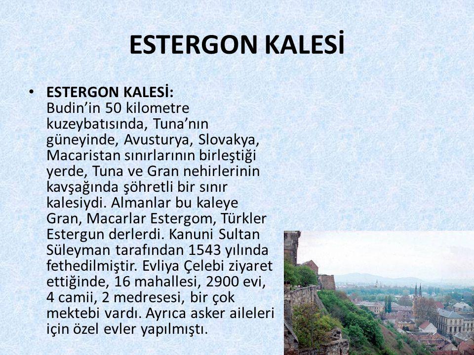 ESTERGON KALESİ • ESTERGON KALESİ: Budin'in 50 kilometre kuzeybatısında, Tuna'nın güneyinde, Avusturya, Slovakya, Macaristan sınırlarının birleştiği yerde, Tuna ve Gran nehirlerinin kavşağında şöhretli bir sınır kalesiydi.