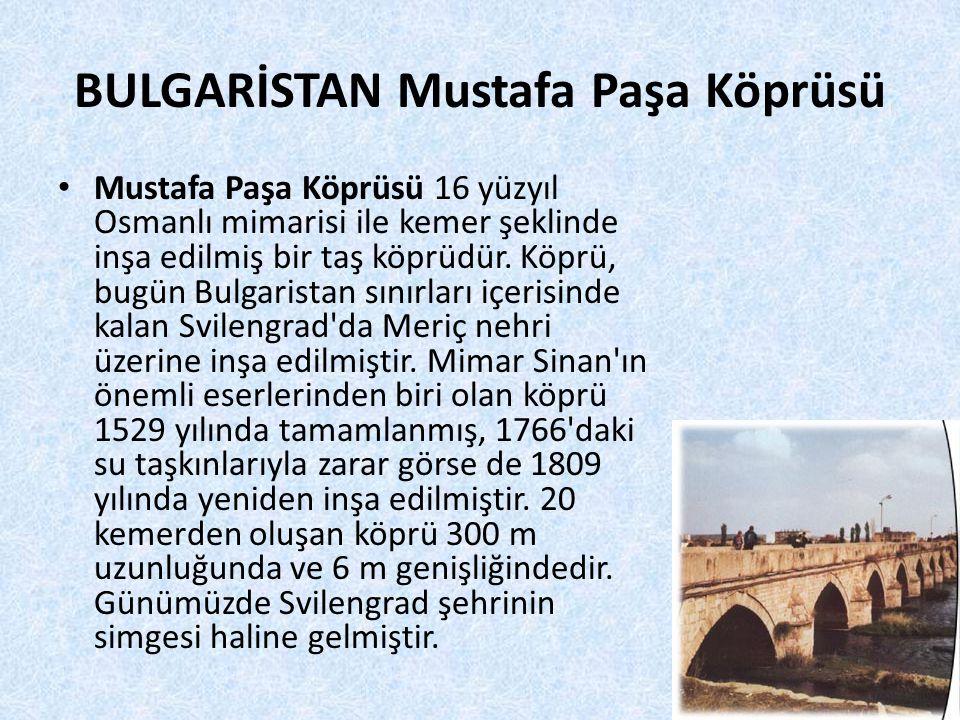 BULGARİSTAN Mustafa Paşa Köprüsü • Mustafa Paşa Köprüsü 16 yüzyıl Osmanlı mimarisi ile kemer şeklinde inşa edilmiş bir taş köprüdür. Köprü, bugün Bulg