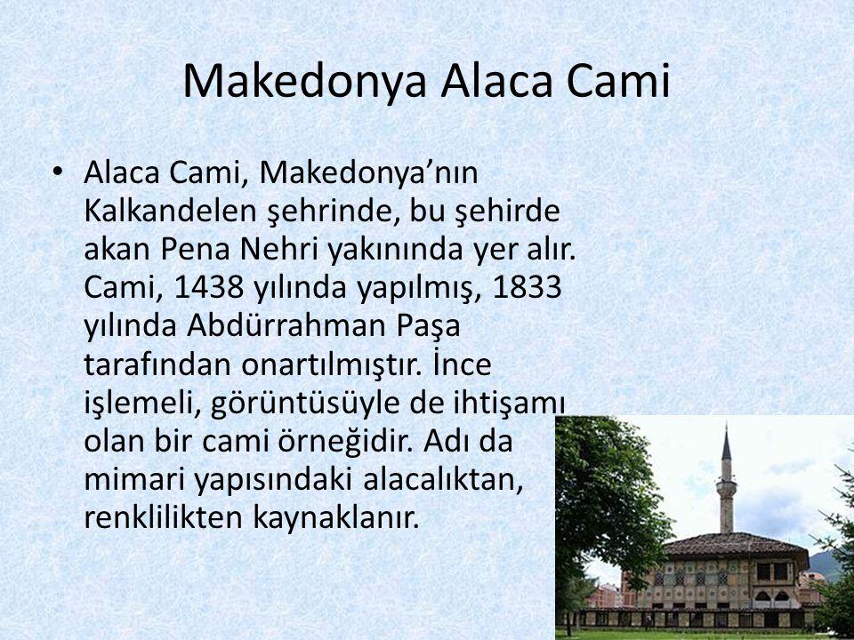 Makedonya Alaca Cami • Alaca Cami, Makedonya'nın Kalkandelen şehrinde, bu şehirde akan Pena Nehri yakınında yer alır. Cami, 1438 yılında yapılmış, 183